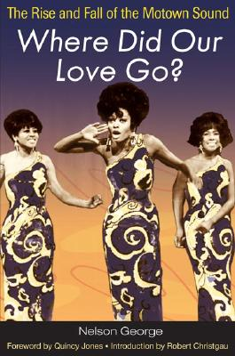 Where Did Our Love Go? By George, Nelson/ Jones, Quincy (FRW)/ Christgau, Robert (INT)
